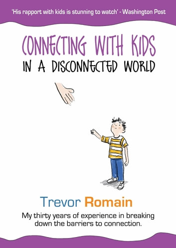 Connecting With Kids In A Disconnected World ebook by Trevor Romain
