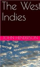 The West Indies eBook by John Henderson