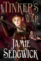 Tinker's War - The Tinkerer's Daughter, #2 ebook by Jamie Sedgwick