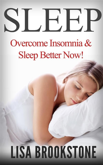 Sleep: Overcome Insomnia & Sleep Better Now! ebook by Lisa Brookstone