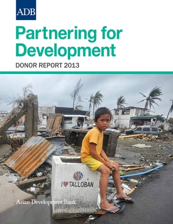 Partnering for Development - Donor Report 2013 ebook by Asian Development Bank