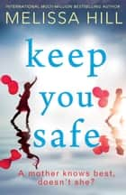 Keep You Safe ebook by Melissa Hill