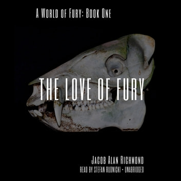 The Love of Fury audiobook by Jacob Alan Richmond,Claire Bloom