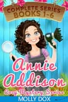 The Annie Addison Cozy Mystery Series: Boxed Set, Books 1-6 - An Annie Addison Cozy Mystery, #7 eBook by Molly Dox
