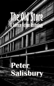 The Old Store: A Science Fiction Anthology ebook by Peter Salisbury