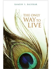 The Only Way To Live - The Man Of Understanding Lives His Life Like God ebook by Ramesh Balsekar