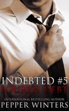Fourth Debt - Indebted, #5 ebook by Pepper Winters