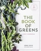 The Book of Greens - A Cook's Compendium of 40 Varieties, from Arugula to Watercress, with More Than 175 Recipes [A Cookbook] ebook by