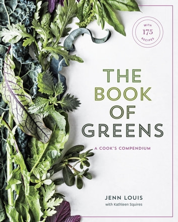 The Book of Greens - A Cook's Compendium of 40 Varieties, from Arugula to Watercress, with More Than 175 Recipes ekitaplar by Jenn Louis,Kathleen Squires