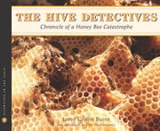 The Hive Detectives - Chronicle of a Honey Bee Catastrophe ebook by Loree Griffin Burns, Ellen Harasimowicz
