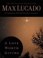 A Love Worth Giving ebook by Lucado,Max