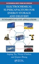 Electrochemical Supercapacitors for Energy Storage and Delivery - Fundamentals and Applications ebook by Aiping Yu, Victor Chabot, Jiujun Zhang