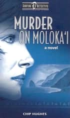 Murder on Moloka'i - Surfing Detective Mystery Series, #1 ebook by