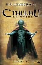 Cthulhu : Le Mythe, Livre 1 ebook by Maxime le Dain,Sonia Quémener,H.P. Lovecraft