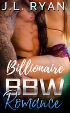 Billionaire BBW Romance ebook by J.L. Ryan