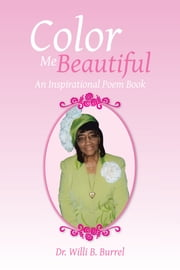 Color Me Beautiful - An Inspirational Poem Book ebook by Dr. Willi B. Burrel