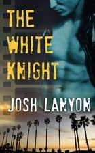 The White Knight ebook by Josh Lanyon