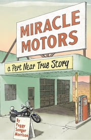 Miracle Motors: A Pert Near True Story ebook by Peggy Senger Morrison