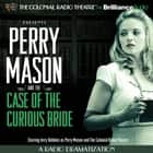 Perry Mason and the Case of the Curious Bride - A Radio Dramatization audiobook by Erle Stanley Gardner, M. J. Elliott