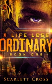 A Life Less Ordinary: Book One ebook by Scarlett Cross