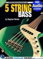 5-String Bass Guitar Lessons for Beginners - Teach Yourself How to Play Bass (Free Audio Available) ebook by LearnToPlayMusic.com, Stephan Richter