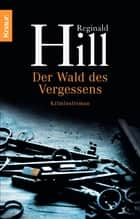 Der Wald des Vergessens - Kriminalroman eBook by Reginald Hill