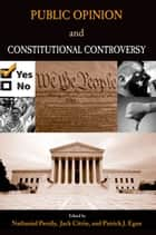 Public Opinion and Constitutional Controversy ebook by Nathaniel Persily, Jack Citrin, Patrick J. Egan