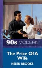 The Price Of A Wife (Mills & Boon Vintage 90s Modern) eBook by Helen Brooks