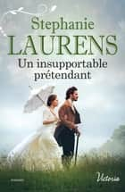 Un insupportable prétendant eBook by Stephanie Laurens