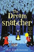The Dreamsnatcher ebook by Abi Elphinstone