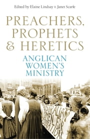 Preachers, Prophets and Heretics: Anglican Women's Ministry ebook by
