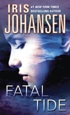 Fatal Tide - A Novel ebook by Iris Johansen