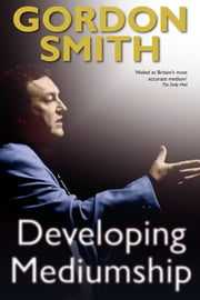 Developing Mediumship ebook by Gordon Smith