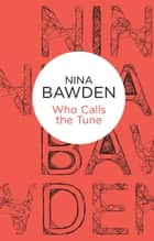 Who Calls The Tune ebook by Nina Bawden