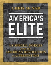 America?s Elite - US Special Forces from the American Revolution to the Present Day ebook by Chris McNab