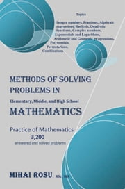 METHODS OF SOLVING PROBLEMS IN Elementary, Middle, and High School MATHEMATICS ebook by Mihai Rosu
