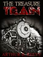 The Treasure Train ebook by Arthur B. Reeve