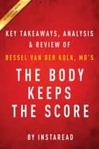 Summary of The Body Keeps the Score - by Bessel van der Kolk, MD | Includes Analysis ebook by Instaread Summaries