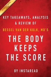 Summary of The Body Keeps the Score - by Bessel van der Kolk, MD | Includes Analysis 電子書籍 by Instaread Summaries