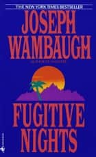 Fugitive Nights - A Novel ebook by Joseph Wambaugh
