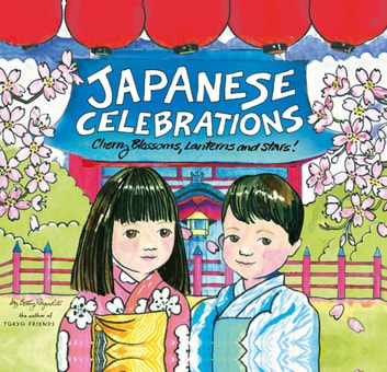 Japanese Celebrations - Cherry Blossoms, Lanterns and Stars! ebook by Betty Reynolds