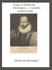 The Essays of Montaigne, Complete (Annotated) ebook by Michel de Montaigne