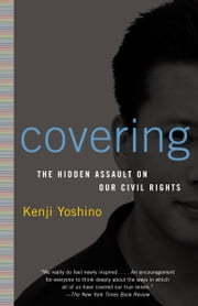Covering - The Hidden Assault on Our Civil Rights ebook by Kenji Yoshino