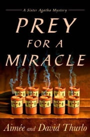 Prey for a Miracle - A Sister Agatha Mystery ebook by Aimée Thurlo,David Thurlo