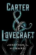 Carter & Lovecraft ebook by Jonathan L. Howard
