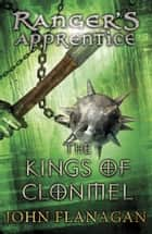 The Kings of Clonmel (Ranger's Apprentice Book 8) ebook by John Flanagan