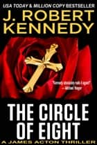 The Circle of Eight - A James Acton Thriller, Book #7 ebook by J. Robert Kennedy