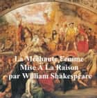 La Mechante Femme Mise a la Raison (The Taming of the Shrew in French) ebook by William Shakespeare