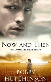 NOW AND THEN, THE COMPLETE SERIES - Time Travel Romance ebook by Bobby Hutchinson