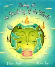 Today is the Birthday of the World ebook by Linda Heller,Alison Jay